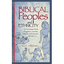 Biblical Peoples and Ethnicity: An Archaeological Study of Egyptians, Canaanites, Philistines, and Early Israel (CA. 1300-1100 B.C.E.) by Ann Killebrew, 9781628370669