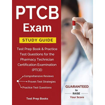 PTCB Exam Study Guide: Test Prep Book & Practice Test Questions for the Pharmacy Technician Certification Examination (PTCE) by Test Prep Books, 9781628454420