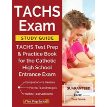 TACHS Exam Study Guide: TACHS Test Prep & Practice Book for the Catholic High School Entrance Exam by Tachs Prep Books 2018 & 2019 Prep Team, 9781628455359