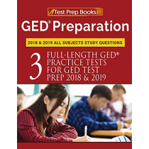 GED Preparation 2018 & 2019 All Subjects Study Questions: Three FullLength Practice Tests for GED Test Prep 2018 & 2019 (Test Prep Books) by Test Prep Books, 9781628455465
