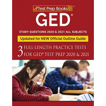 GED Study Questions 2020 & 2021 All Subjects: Three Full-Length Practice Tests for GED Test Prep 2020 & 2021 [Updated for NEW Official Outline Guide] by Test Prep Books, 9781628458367