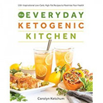 The Everyday Ketogenic Kitchen: With More Than 150 Inspirational Low-Carb, High-Fat Recipes to Maximize Your Health by Carolyn Ketchum, 9781628602623
