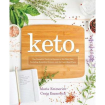 Keto: The Complete Guide to Success on the Ketogenic Diet, Including Simplified Science and No-Cook Meal Plans by Maria Emmerich, 9781628602821