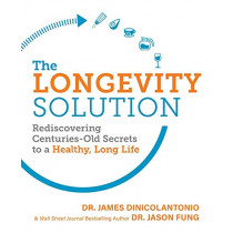 The Longevity Solution: Rediscovering Centuries-Old Secrets to a Healthy, Long Life by Fung, Jason, 9781628603798