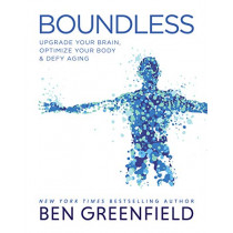 Boundless: Upgrade Your Brain, Optimize Your Body & Defy Aging by Ben Greenfield, 9781628603972