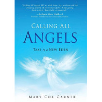 Calling All Angels: Taxi To A New Eden by Mary Cox Garner, 9781628653304
