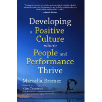 Developing a Positive Culture Where People and Performance Thrive by Marcella Bremer, 9781628654400