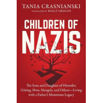 Children of Nazis: The Sons and Daughters of Himmler, Goering, Hoess, Mengele, and Others- Living with a Father's Monstrous Legacy by Tania Crasnianski, 9781628728057