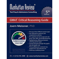 Manhattan Review GMAT Critical Reasoning Guide [5th Edition]: Turbocharge your Prep by Joern Meissner, 9781629260235