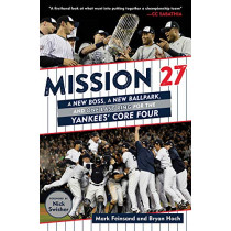 Mission 27: A New Boss, A New Ballpark, and One Last Ring for the Yankees' Core Four by Mark Feinsand, 9781629376806