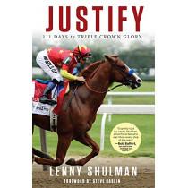 Justify: 111 Days to Triple Crown Glory by Lenny Shulman, 9781629377018