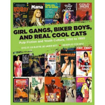 Girl Gangs, Biker Boys, And Real Cool Cats: Pulp Fiction and Youth Culture, 1950 to 1980 by Iain McIntyre, 9781629634388