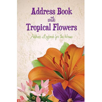 Address Book with Tropical Flowers: Address Logbook for the Home by Speedy Publishing LLC, 9781630229764