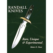 Randall Knives: Rare, Unique, & Experimental by Robert E. Hunt, 9781630269432