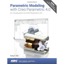 Parametric Modeling with Creo Parametric 4.0 by Randy Shih, 9781630571054