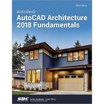 Autodesk AutoCAD Architecture 2018 Fundamentals by Elise Moss, 9781630571160