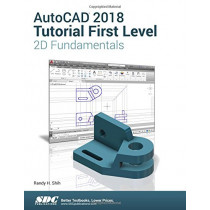 AutoCAD 2018 Tutorial First Level 2D Fundamentals by Randy Shih, 9781630571221