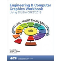 Engineering & Computer Graphics Workbook Using SOLIDWORKS 2018 by Ronald E. Barr, 9781630571429
