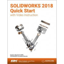 SOLIDWORKS 2018 Quick Start with Video Instruction by David Planchard, 9781630571436