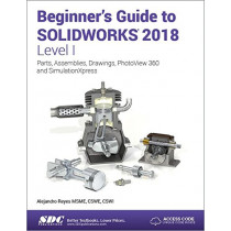 Beginner's Guide to SOLIDWORKS 2018 - Level I by Alejandro Reyes, 9781630571481