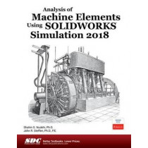 Analysis of Machine Elements Using SOLIDWORKS Simulation 2018 by Shahin S. Nudehi, 9781630571610