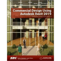 Commercial Design Using Autodesk Revit 2019 by Daniel John Stine, 9781630571757