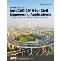 Introduction to AutoCAD 2019 for Civil Engineering Applications by Nighat Yasmin, 9781630571863