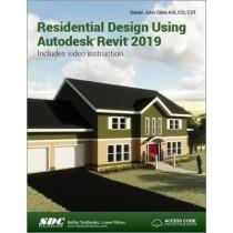 Residential Design Using Autodesk Revit 2019 by Daniel John Stine, 9781630571870