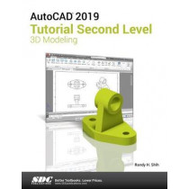 AutoCAD 2019 Tutorial Second Level 3D Modeling by Randy Shih, 9781630571948