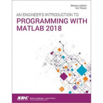 An Engineer's Introduction to Programming with MATLAB 2018 by Shawna Lockhart, 9781630572068
