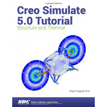 Creo Simulate 5.0 Tutorial by Roger Toogood, 9781630572082
