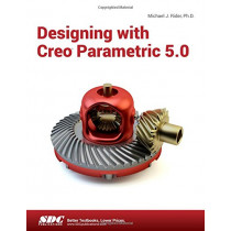 Designing with Creo Parametric 5.0 by Michael J. Rider, 9781630572099