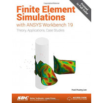 Finite Element Simulations with ANSYS Workbench 19 by Huei-Huang Lee, 9781630572112