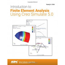 Introduction to Finite Element Analysis Using Creo Simulate 5.0 by Randy H. Shih, 9781630572143