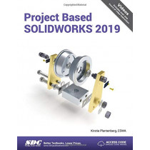 Project Based SOLIDWORKS 2019 by Kirstie Plantenberg, 9781630572174