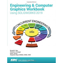 Engineering & Computer Graphics Workbook Using SOLIDWORKS 2019 by Ronald Barr, 9781630572198