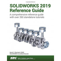 SOLIDWORKS 2019 Reference Guide by David Planchard, 9781630572266