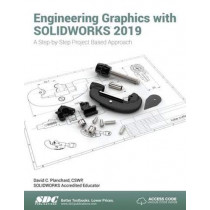 Engineering Graphics with SOLIDWORKS 2019: A Step-by-Step Project Based Approach by David Planchard, 9781630572303