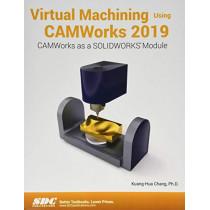 Virtual Machining Using CAMWorks 2019 by Kuang-Hua Chang, 9781630572310