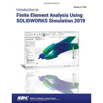 Introduction to Finite Element Analysis Using SOLIDWORKS Simulation 2019 by Randy Shih, 9781630572358