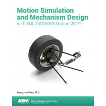 Motion Simulation & Mechanism Design with SOLIDWORKS Motion 2019 by Kuang-Hua Chang, 9781630572419