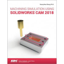 Machining Simulation Using SOLIDWORKS CAM 2018 by Kuang-Hua Chang, 9781630572471