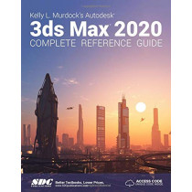 Kelly L. Murdock's Autodesk 3ds Max 2020 Complete Reference Guide by Kelly L. Murdock, 9781630572532