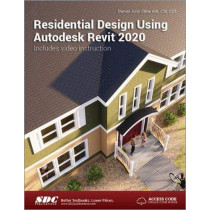 Residential Design Using Autodesk Revit 2020 by Daniel John Stine, 9781630572563