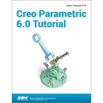 Creo Parametric 6.0 Tutorial by Roger Toogood, 9781630572914