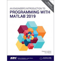 An Engineer's Introduction to Programming with MATLAB 2019 by Shawna Lockhart, 9781630572921