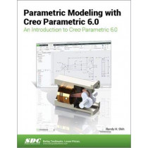 Parametric Modeling with Creo Parametric 6.0 by Randy Shih, 9781630572945