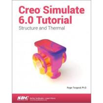 Creo Simulate 6.0 Tutorial by Roger Toogood, 9781630572969