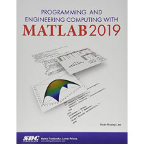 Programming and Engineering Computing with MATLAB 2019 by Huei-Huang Lee, 9781630572976