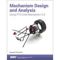 Mechanism Design and Analysis Using PTC Creo Mechanism 6.0 by Kuang-Hua Chang, 9781630572983